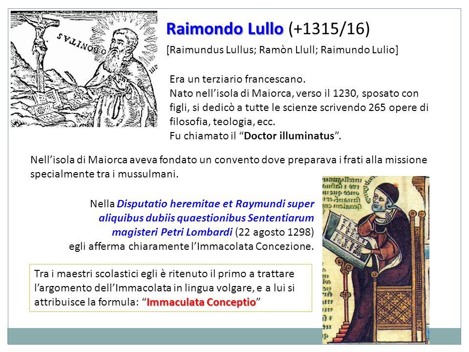 Raimondo Lullo Raimondo Lullo (+1315/16) Era un terziario francescano. Nato nellisola di Maiorca, verso il 1230, sposato con figli, si dedicò a tutte
