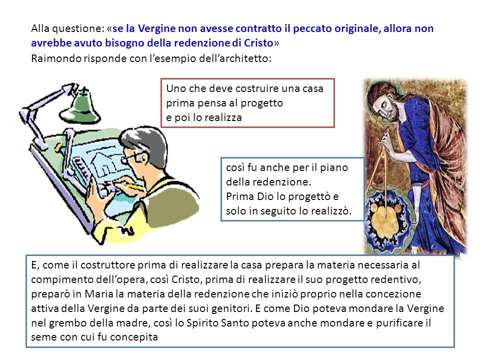 Alla questione: «se la Vergine non avesse contratto il peccato originale, allora non avrebbe avuto bisogno della redenzione di Cristo» Raimondo rispon