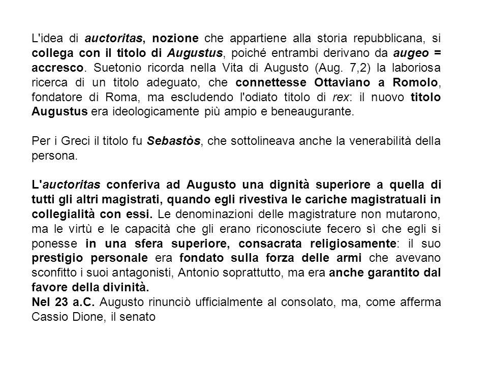 L'idea di auctoritas, nozione che appartiene alla storia repubblicana, si collega con il titolo di Augustus, poiché entrambi derivano da augeo = accre
