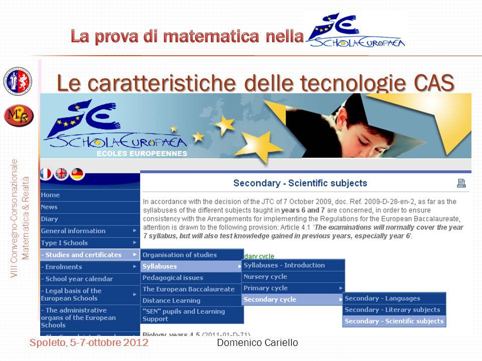 VIII Convegno-Corso nazionale Matematica & Realtà Spoleto, 5-7-ottobre 2012 Domenico Cariello Le caratteristiche delle tecnologie CAS Dal 2010, nel 6°