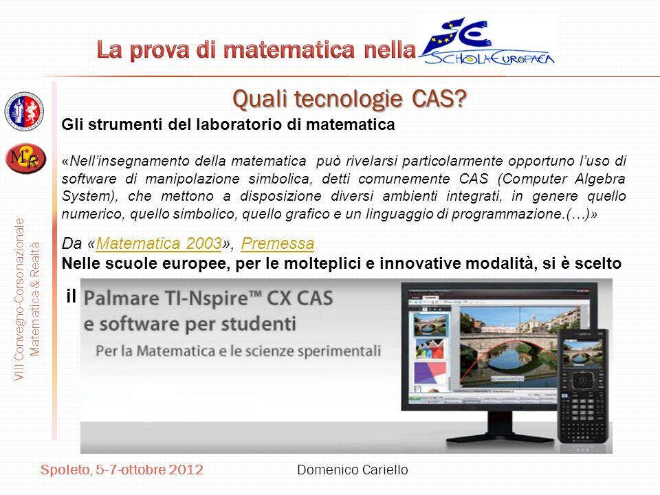 VIII Convegno-Corso nazionale Matematica & Realtà Spoleto, 5-7-ottobre 2012 Domenico Cariello Quali tecnologie CAS? Gli strumenti del laboratorio di m