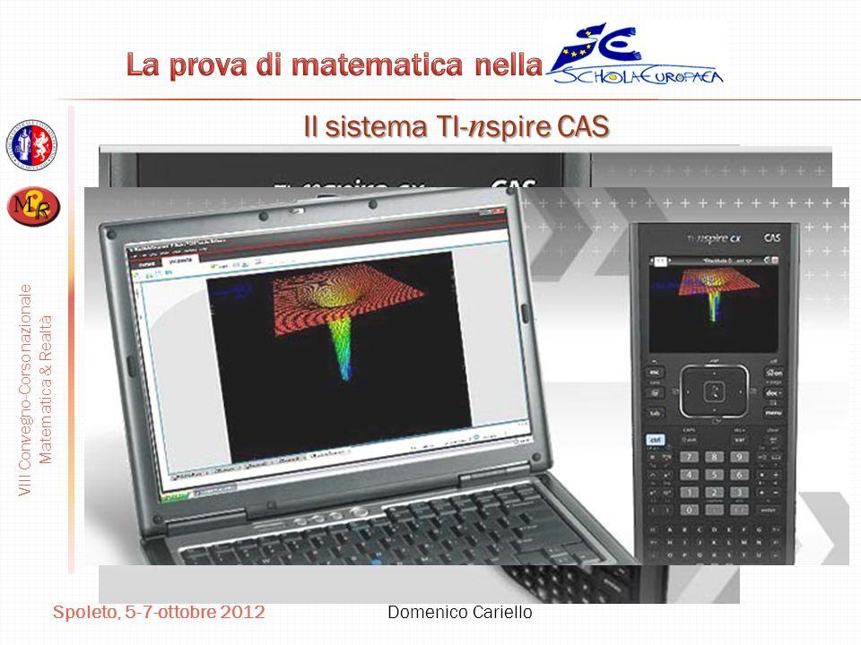 VIII Convegno-Corso nazionale Matematica & Realtà Spoleto, 5-7-ottobre 2012 Domenico Cariello Il sistema TI- n spire CAS