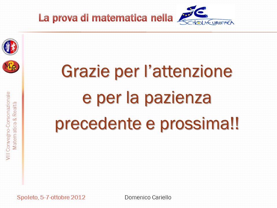VIII Convegno-Corso nazionale Matematica & Realtà Spoleto, 5-7-ottobre 2012 Domenico Cariello Grazie per lattenzione e per la pazienza precedente e pr