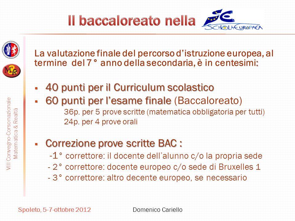 VIII Convegno-Corso nazionale Matematica & Realtà Spoleto, 5-7-ottobre 2012 Domenico Cariello : La valutazione finale del percorso distruzione europea