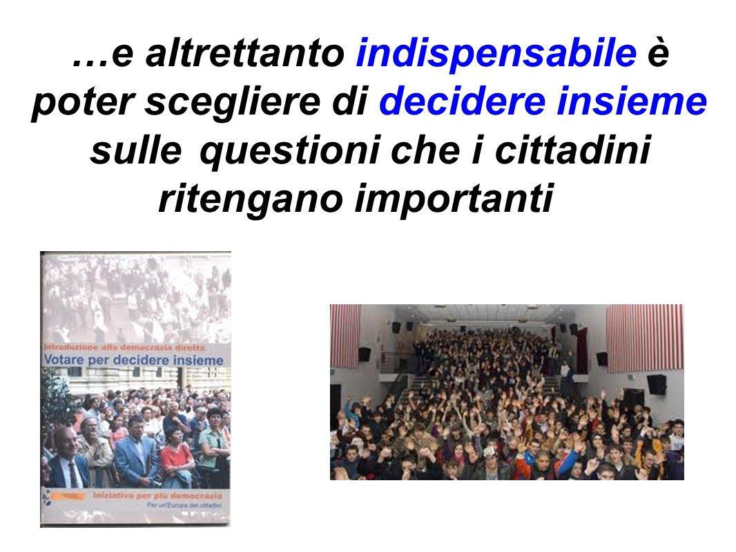 …e altrettanto indispensabile è poter scegliere di decidere insieme sulle questioni che i cittadini ritengano importanti