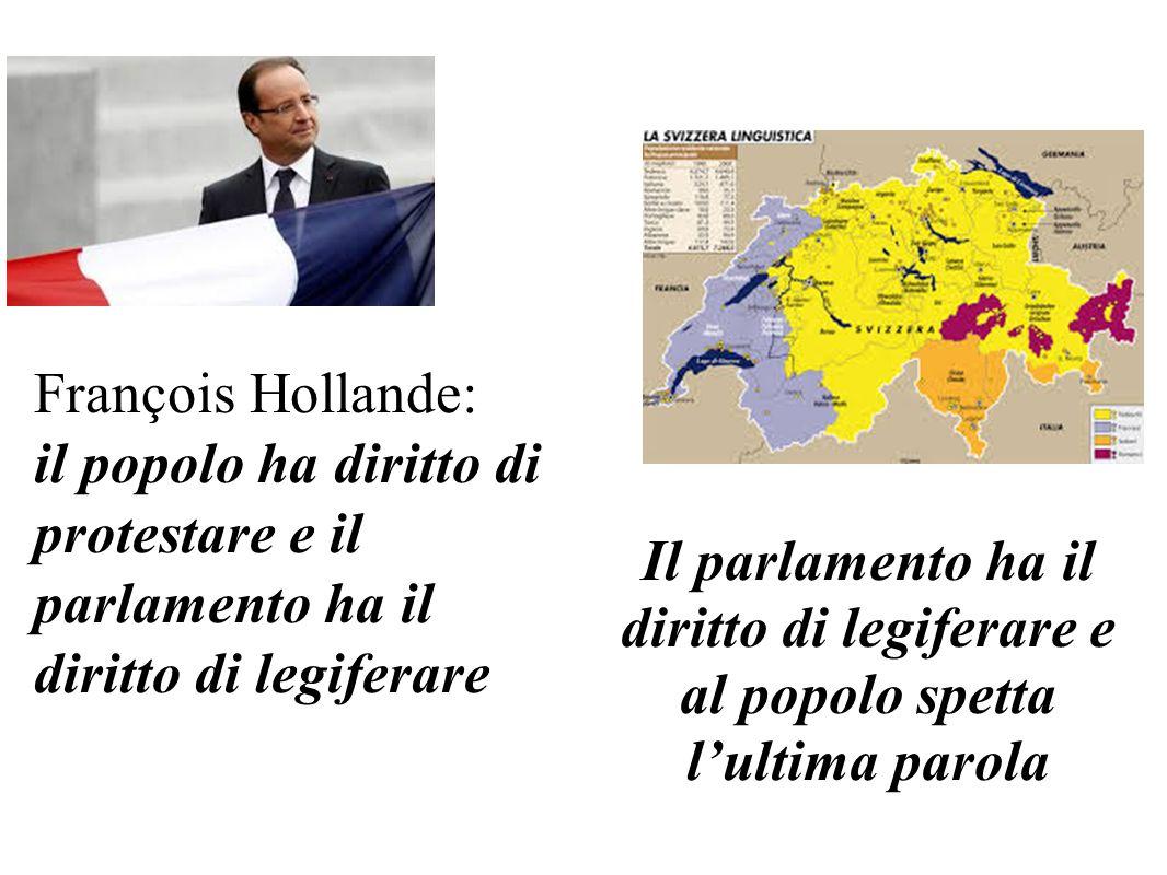 François Hollande: il popolo ha diritto di protestare e il parlamento ha il diritto di legiferare Il parlamento ha il diritto di legiferare e al popolo spetta lultima parola
