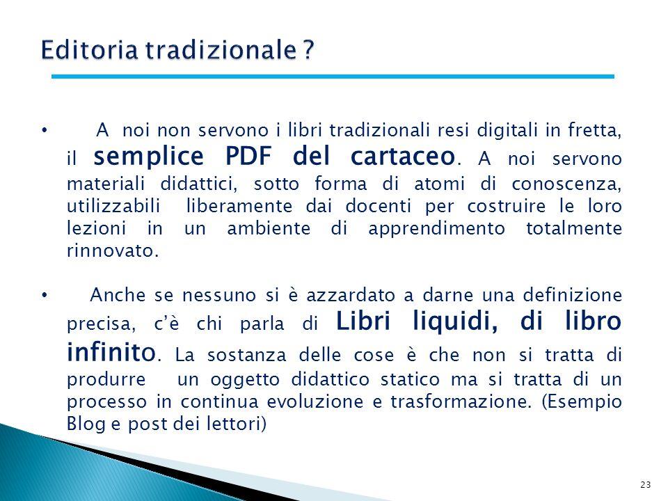 23 A noi non servono i libri tradizionali resi digitali in fretta, il semplice PDF del cartaceo. A noi servono materiali didattici, sotto forma di ato