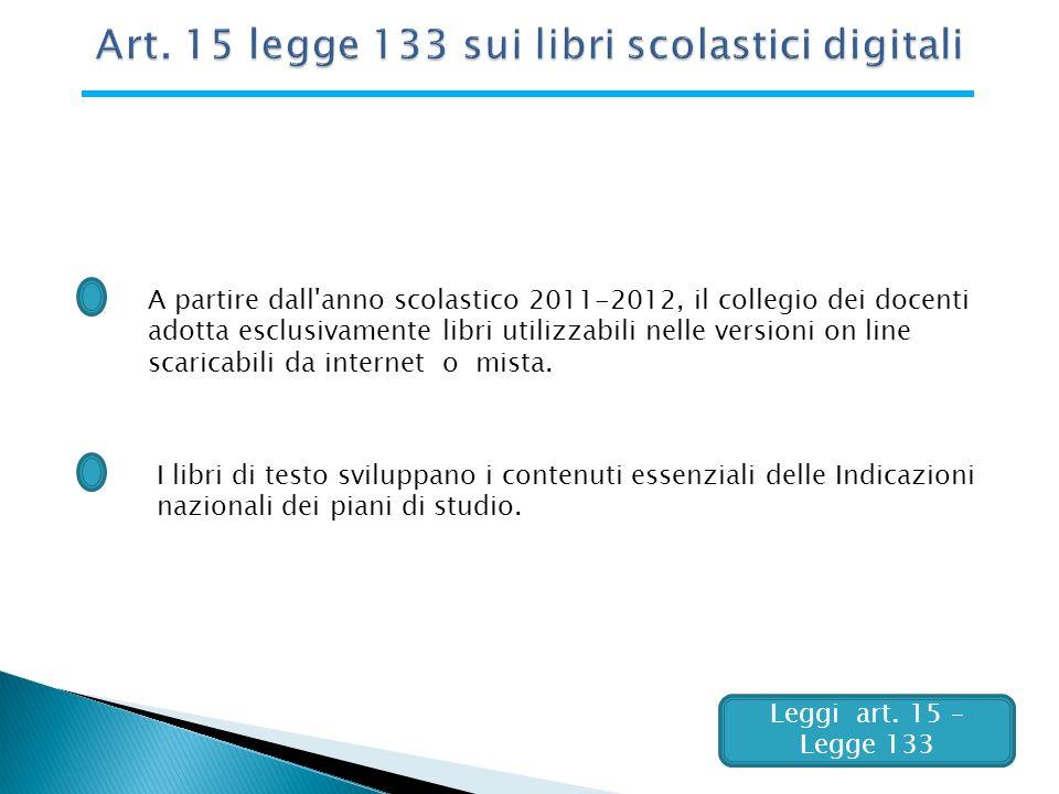 Leggi art. 15 – Legge 133 A partire dall'anno scolastico 2011-2012, il collegio dei docenti adotta esclusivamente libri utilizzabili nelle versioni on