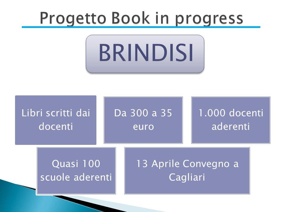 Libri scritti dai docenti Da 300 a 35 euro 1.000 docenti aderenti Quasi 100 scuole aderenti 13 Aprile Convegno a Cagliari BRINDISI