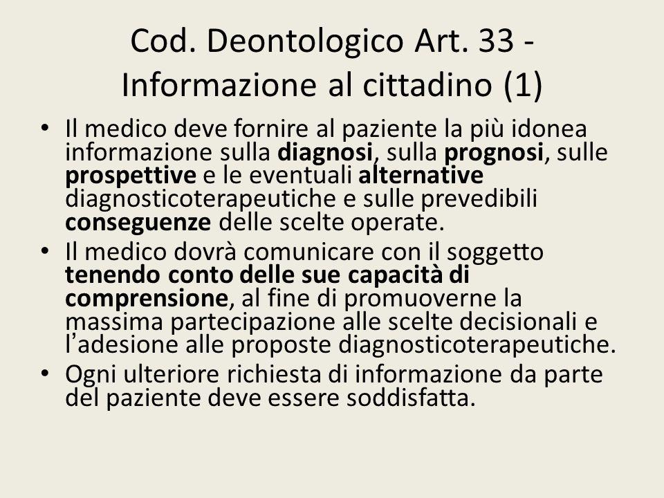 Cod. Deontologico Art. 33 - Informazione al cittadino (1) Il medico deve fornire al paziente la più idonea informazione sulla diagnosi, sulla prognosi
