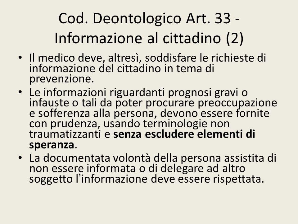 Cod. Deontologico Art. 33 - Informazione al cittadino (2) Il medico deve, altresì, soddisfare le richieste di informazione del cittadino in tema di pr