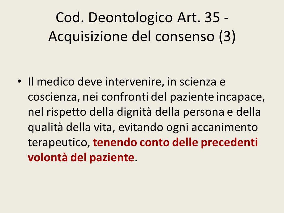 Cod. Deontologico Art. 35 - Acquisizione del consenso (3) Il medico deve intervenire, in scienza e coscienza, nei confronti del paziente incapace, nel