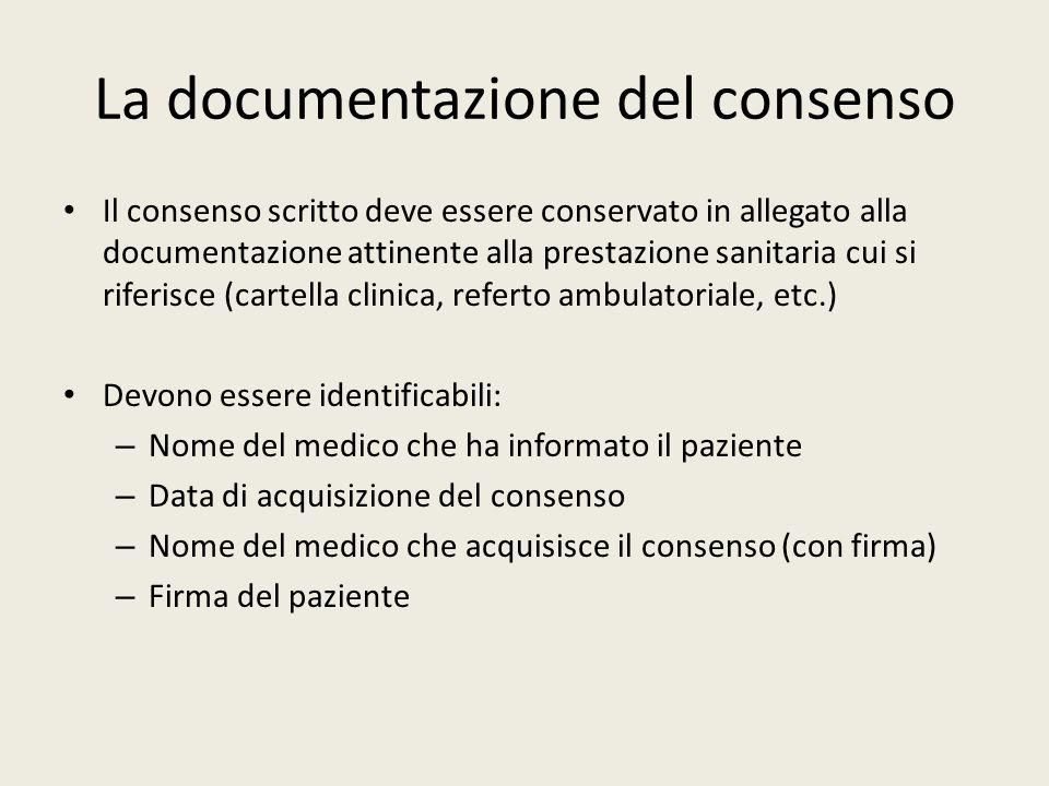 La documentazione del consenso Il consenso scritto deve essere conservato in allegato alla documentazione attinente alla prestazione sanitaria cui si