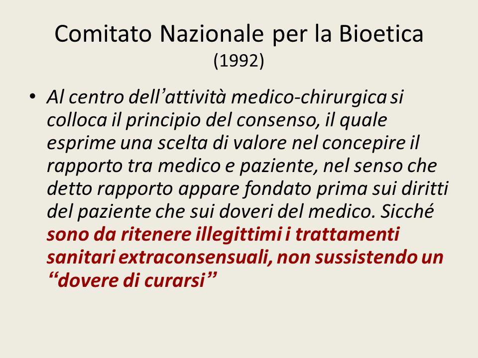 Comitato Nazionale per la Bioetica (1992) Al centro dell attività medico-chirurgica si colloca il principio del consenso, il quale esprime una scelta