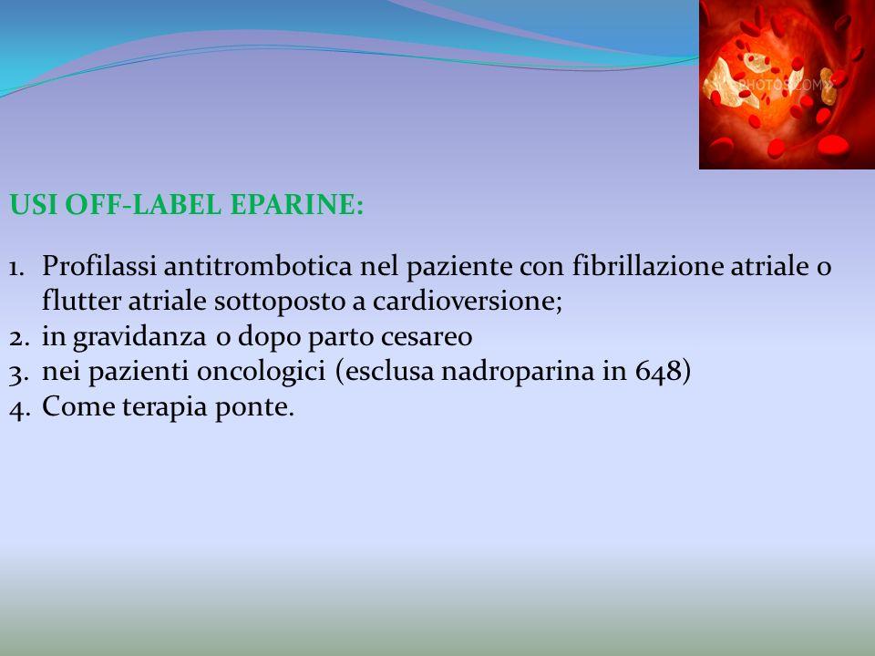 USI OFF-LABEL EPARINE: 1.Profilassi antitrombotica nel paziente con fibrillazione atriale o flutter atriale sottoposto a cardioversione; 2.in gravidan