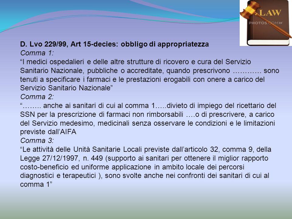 D. Lvo 229/99, Art 15-decies: obbligo di appropriatezza Comma 1: I medici ospedalieri e delle altre strutture di ricovero e cura del Servizio Sanitari