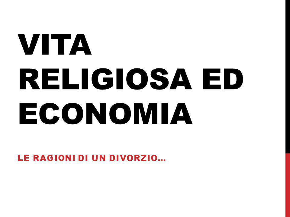 VITA RELIGIOSA ED ECONOMIA LE RAGIONI DI UN DIVORZIO…