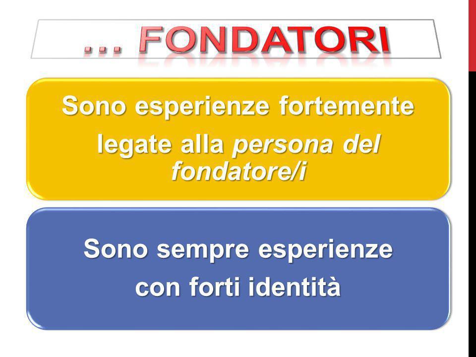 Sono esperienze fortemente legate alla persona del fondatore/i Sono sempre esperienze con forti identità