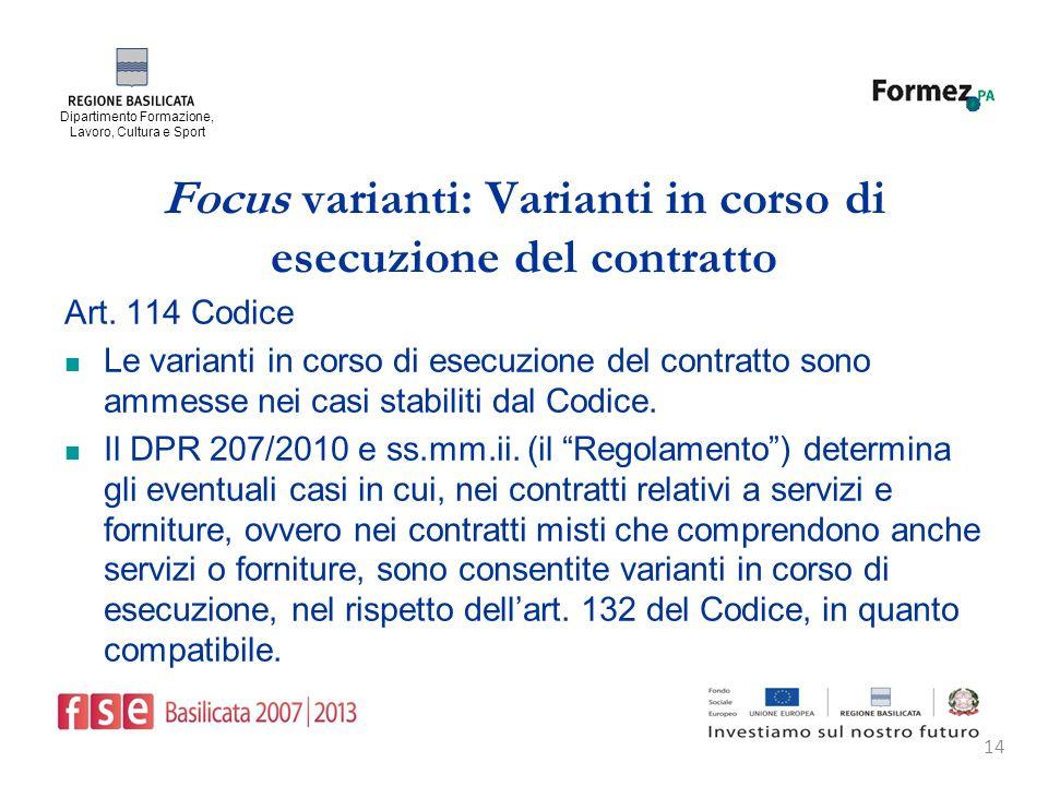 Dipartimento Formazione, Lavoro, Cultura e Sport 14 Focus varianti: Varianti in corso di esecuzione del contratto Art.
