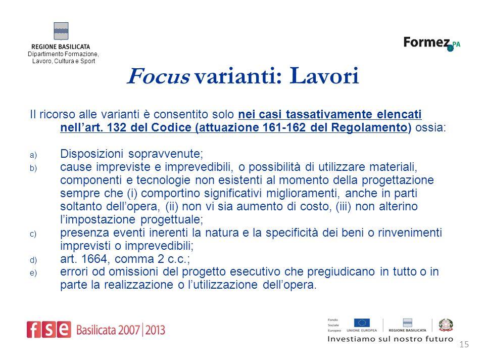 Dipartimento Formazione, Lavoro, Cultura e Sport 15 Focus varianti: Lavori Il ricorso alle varianti è consentito solo nei casi tassativamente elencati nellart.