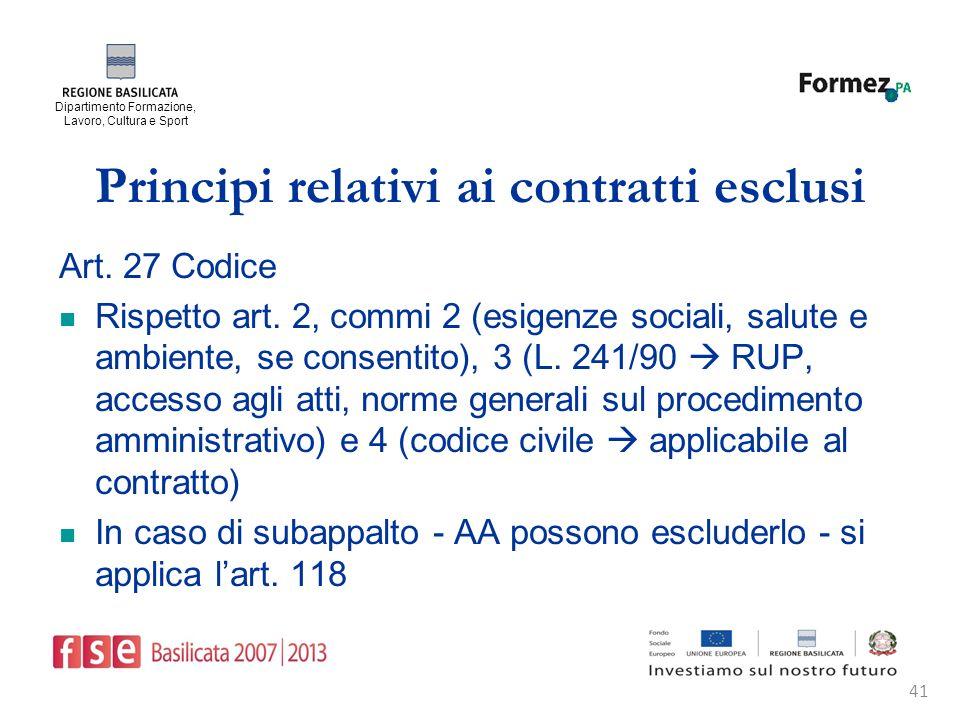 Dipartimento Formazione, Lavoro, Cultura e Sport 41 Principi relativi ai contratti esclusi Art.
