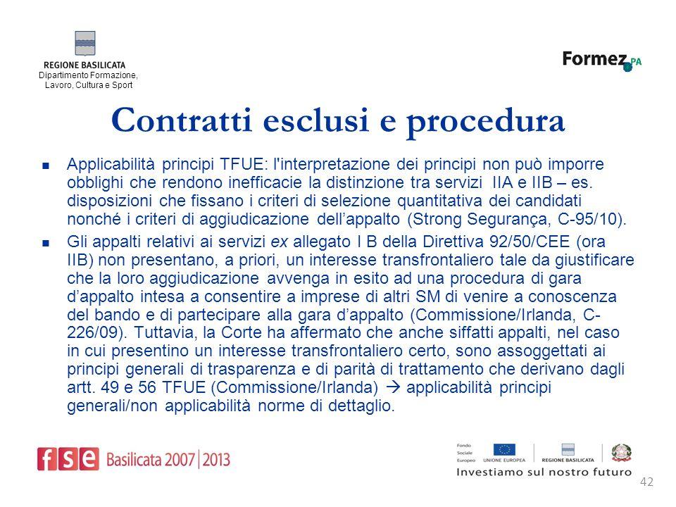 Dipartimento Formazione, Lavoro, Cultura e Sport 42 Contratti esclusi e procedura Applicabilità principi TFUE: l interpretazione dei principi non può imporre obblighi che rendono inefficacie la distinzione tra servizi IIA e IIB – es.