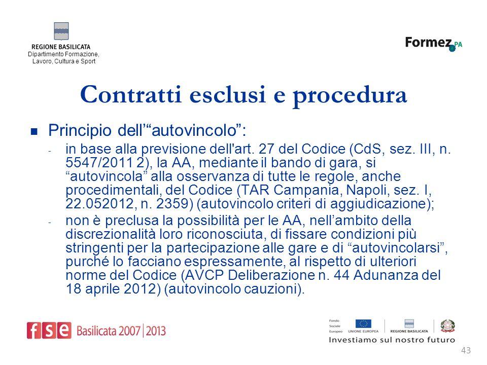 Dipartimento Formazione, Lavoro, Cultura e Sport 43 Contratti esclusi e procedura Principio dellautovincolo: - in base alla previsione dell art.