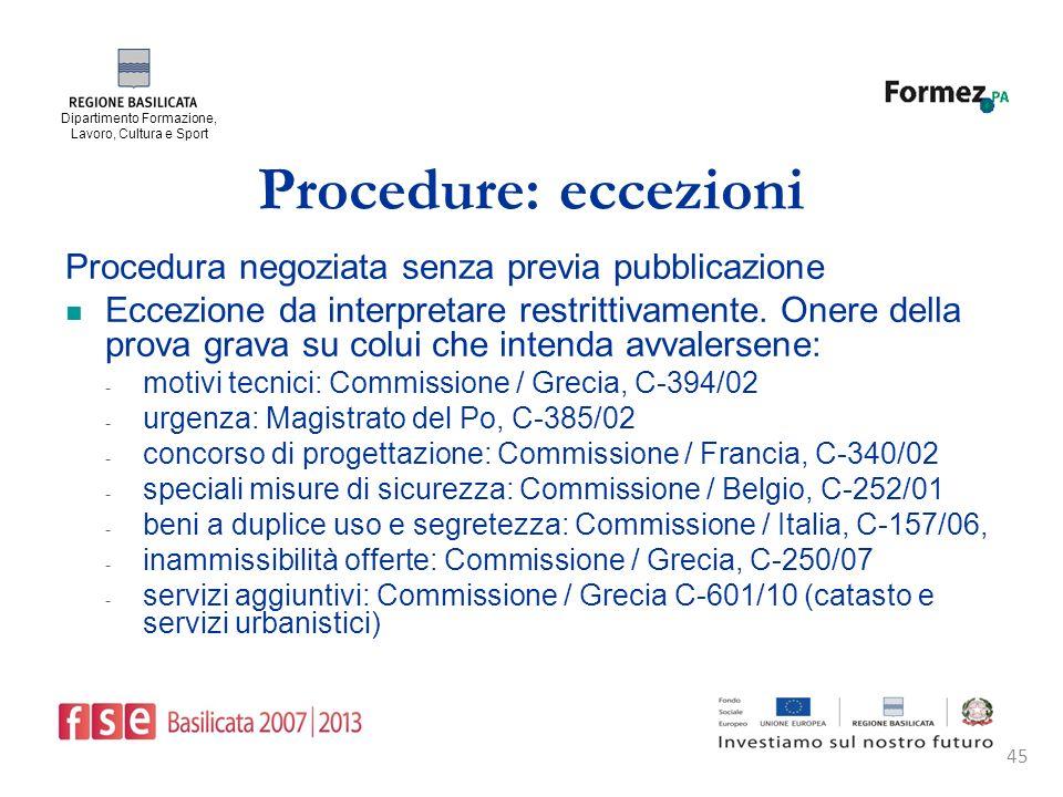 Dipartimento Formazione, Lavoro, Cultura e Sport 45 Procedure: eccezioni Procedura negoziata senza previa pubblicazione Eccezione da interpretare restrittivamente.