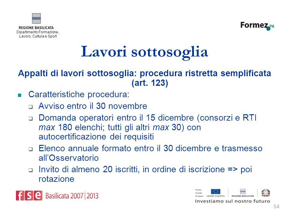 Dipartimento Formazione, Lavoro, Cultura e Sport 54 Lavori sottosoglia Appalti di lavori sottosoglia: procedura ristretta semplificata (art.