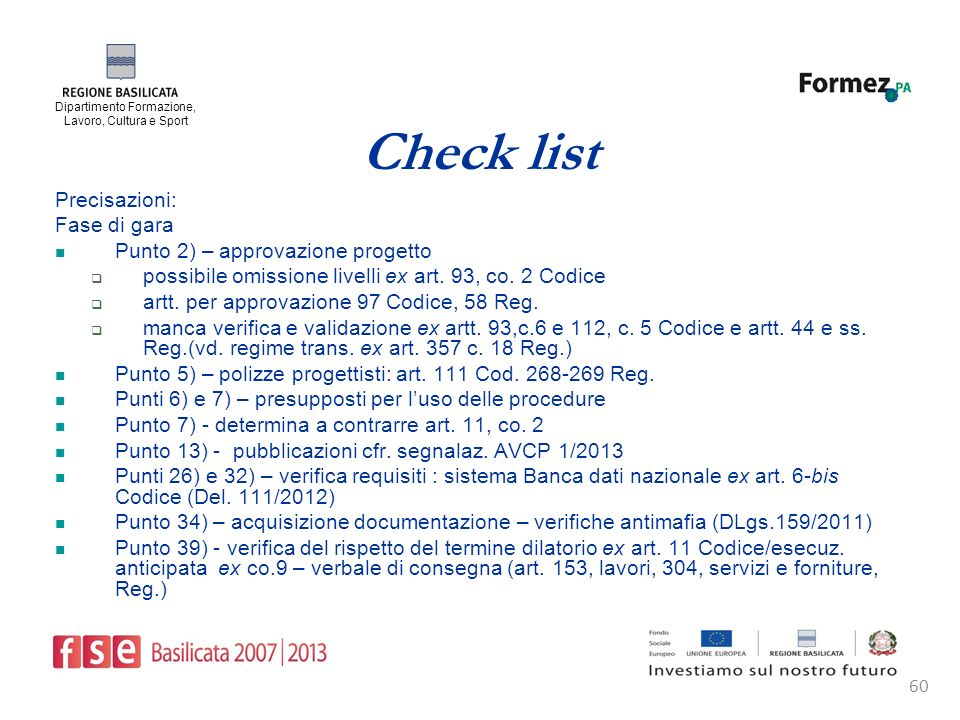 Dipartimento Formazione, Lavoro, Cultura e Sport 60 Check list Precisazioni: Fase di gara Punto 2) – approvazione progetto possibile omissione livelli ex art.