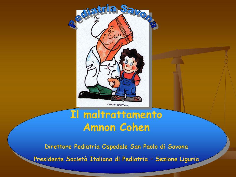 Il maltrattamento Amnon Cohen Direttore Pediatria Ospedale San Paolo di Savona Presidente Società Italiana di Pediatria – Sezione Liguria