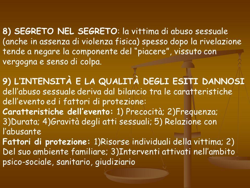 8) SEGRETO NEL SEGRETO: la vittima di abuso sessuale (anche in assenza di violenza fisica) spesso dopo la rivelazione tende a negare la componente del