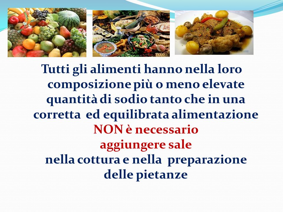 Tutti gli alimenti hanno nella loro composizione più o meno elevate quantità di sodio tanto che in una corretta ed equilibrata alimentazione NON è nec