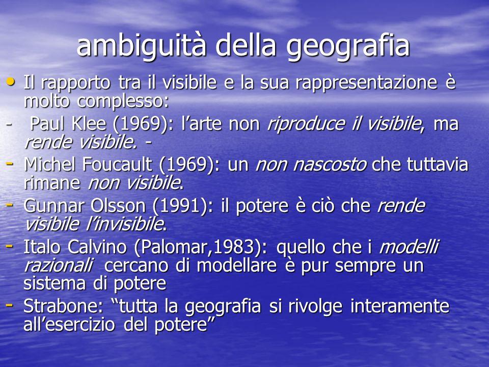 ambiguità della geografia ambiguità della geografia Il rapporto tra il visibile e la sua rappresentazione è molto complesso: Il rapporto tra il visibi