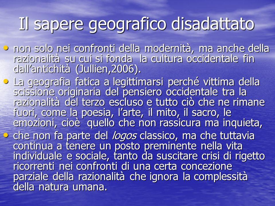 Il sapere geografico disadattato Il sapere geografico disadattato non solo nei confronti della modernità, ma anche della razionalità su cui si fonda l