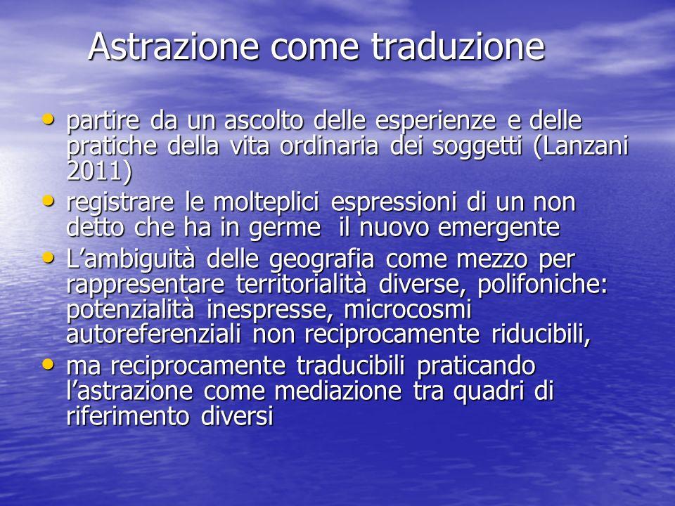 Astrazione come traduzione Astrazione come traduzione partire da un ascolto delle esperienze e delle pratiche della vita ordinaria dei soggetti (Lanza