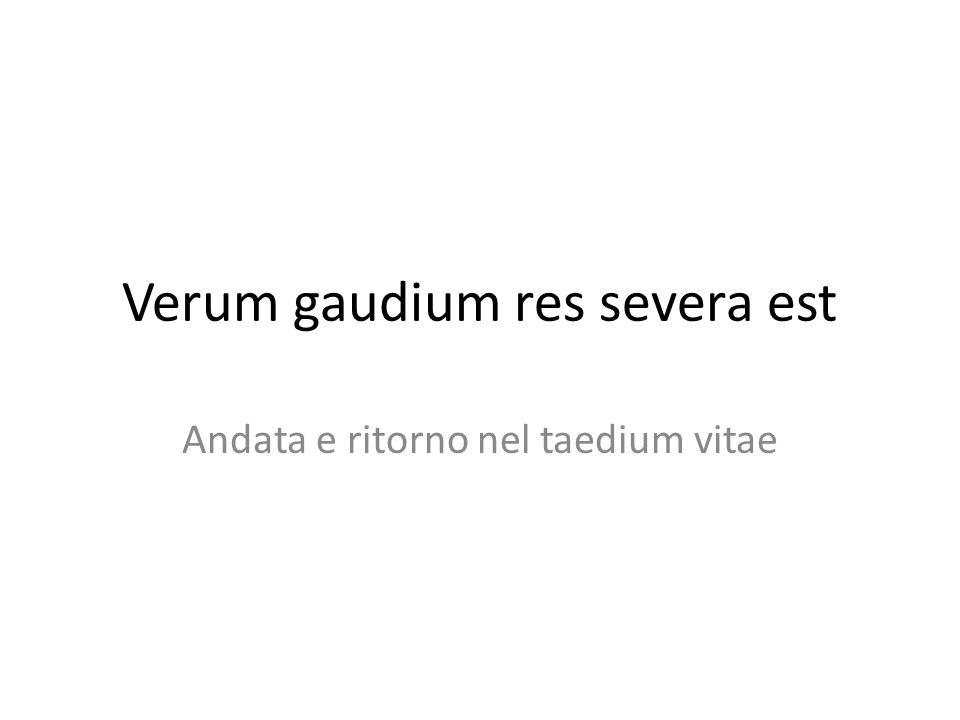 Verum gaudium res severa est Andata e ritorno nel taedium vitae