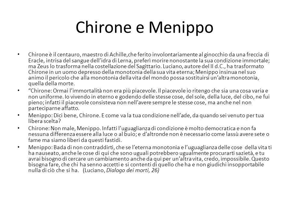 Chirone e Menippo Chirone è il centauro, maestro di Achille,che ferito involontariamente al ginocchio da una freccia di Eracle, intrisa del sangue del