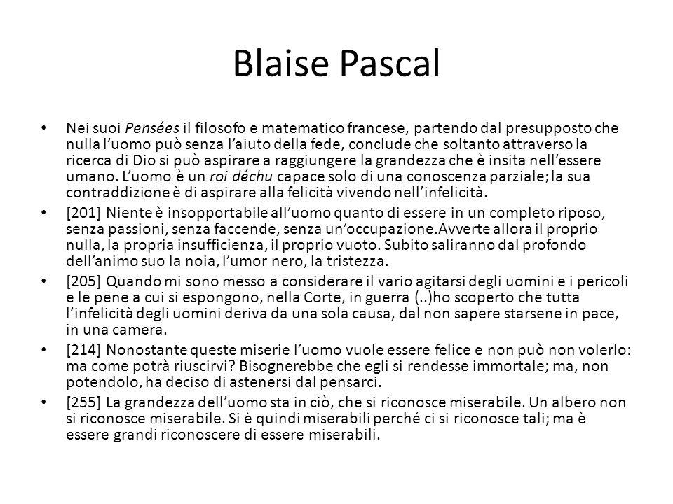 Blaise Pascal Nei suoi Pensées il filosofo e matematico francese, partendo dal presupposto che nulla luomo può senza laiuto della fede, conclude che s