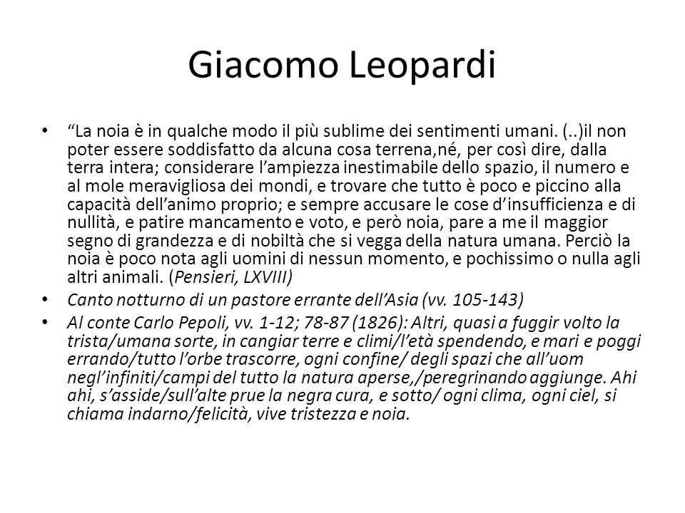 Giacomo Leopardi La noia è in qualche modo il più sublime dei sentimenti umani. (..)il non poter essere soddisfatto da alcuna cosa terrena,né, per cos