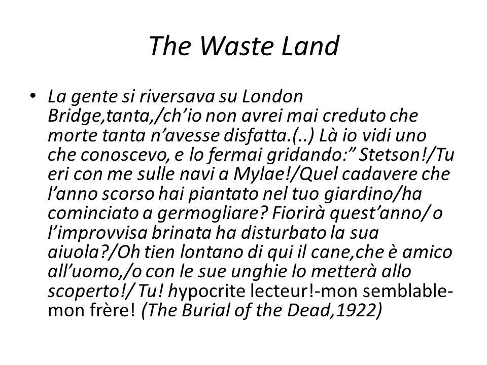 The Waste Land La gente si riversava su London Bridge,tanta,/chio non avrei mai creduto che morte tanta navesse disfatta.(..) Là io vidi uno che conos