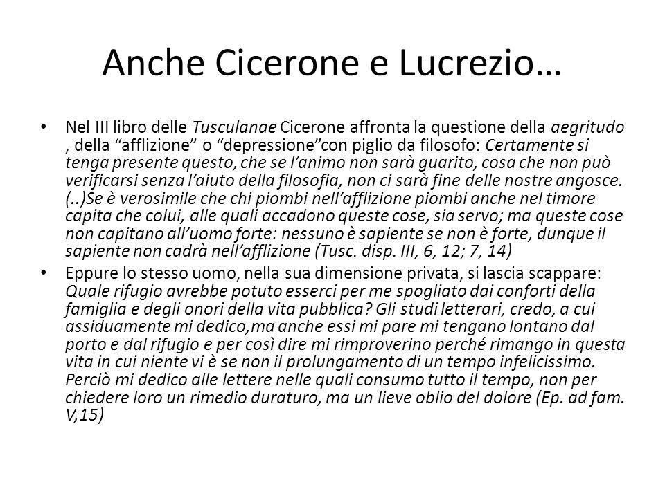 Anche Cicerone e Lucrezio… Nel III libro delle Tusculanae Cicerone affronta la questione della aegritudo, della afflizione o depressionecon piglio da