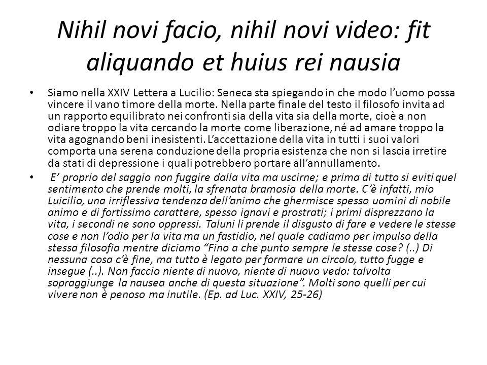 Nihil novi facio, nihil novi video: fit aliquando et huius rei nausia Siamo nella XXIV Lettera a Lucilio: Seneca sta spiegando in che modo luomo possa