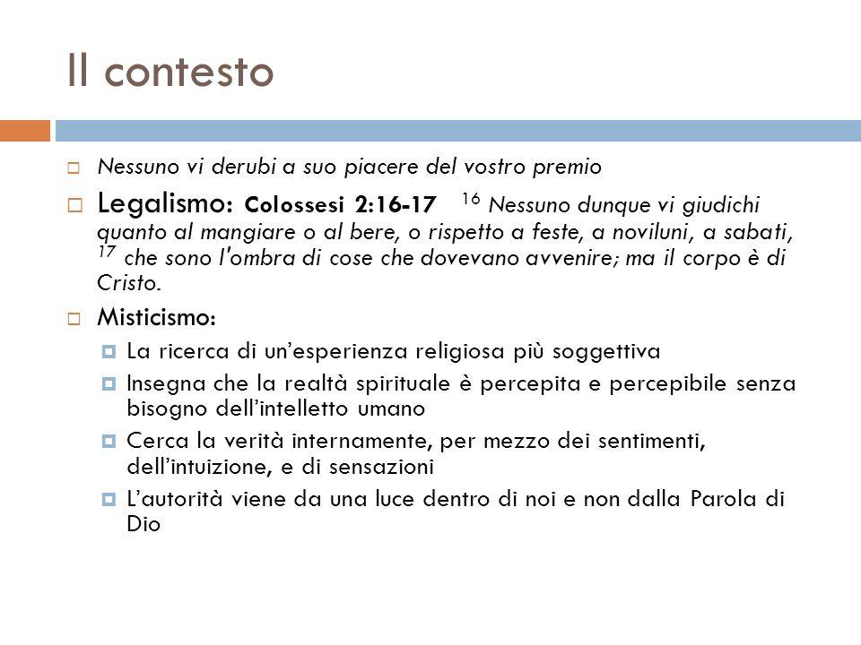Il contesto Nessuno vi derubi a suo piacere del vostro premio Legalismo: Colossesi 2:16-17 16 Nessuno dunque vi giudichi quanto al mangiare o al bere,