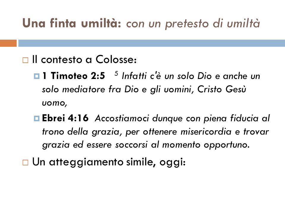 Una finta umiltà: con un pretesto di umiltà Il contesto a Colosse: 1 Timoteo 2:5 5 Infatti c'è un solo Dio e anche un solo mediatore fra Dio e gli uom