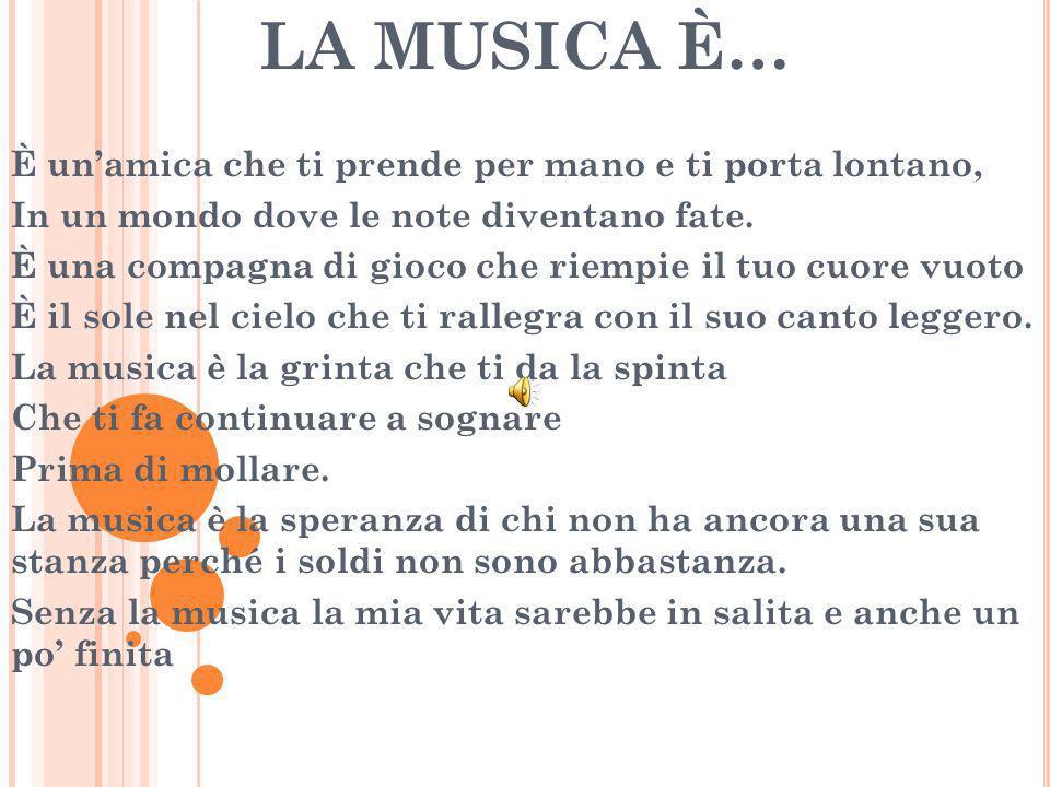 LA MUSICA È… È unamica che ti prende per mano e ti porta lontano, In un mondo dove le note diventano fate.