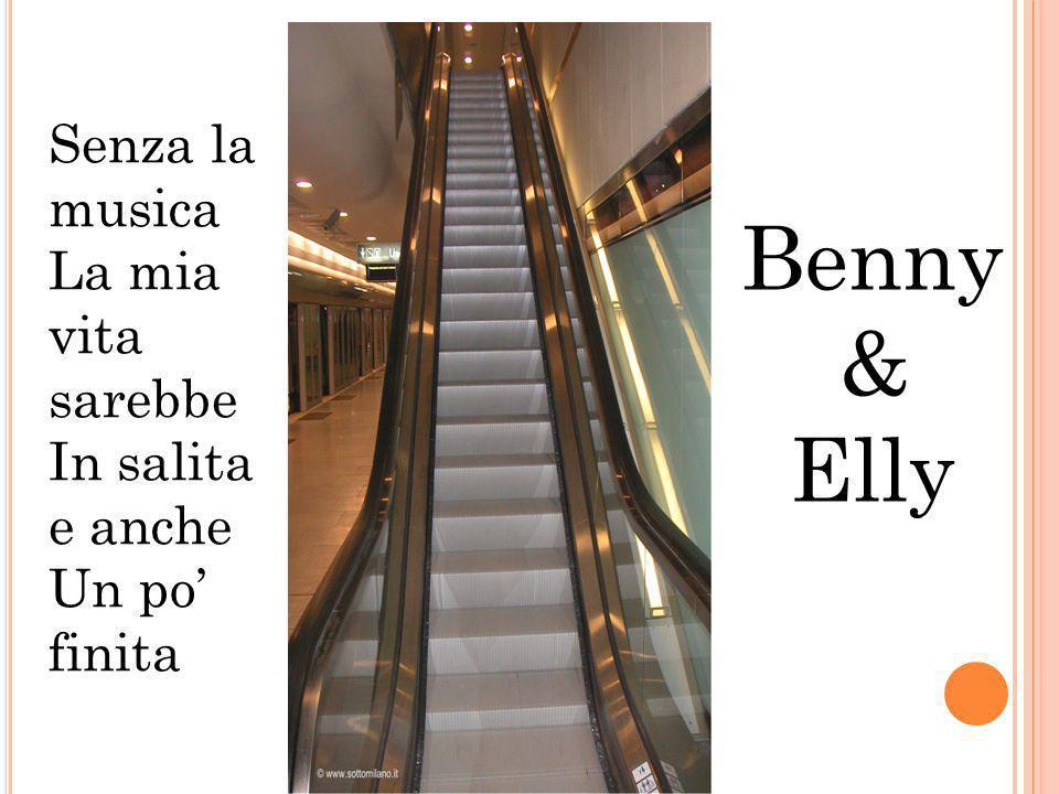 Senza la musica La mia vita sarebbe In salita e anche Un po finita Benny & Elly