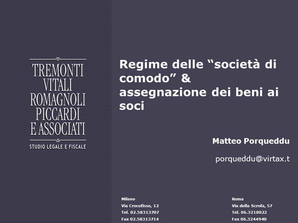 Regime delle società di comodo & assegnazione dei beni ai soci Matteo Porqueddu porqueddu@virtax.t Milano Via Crocefisso, 12 Tel.