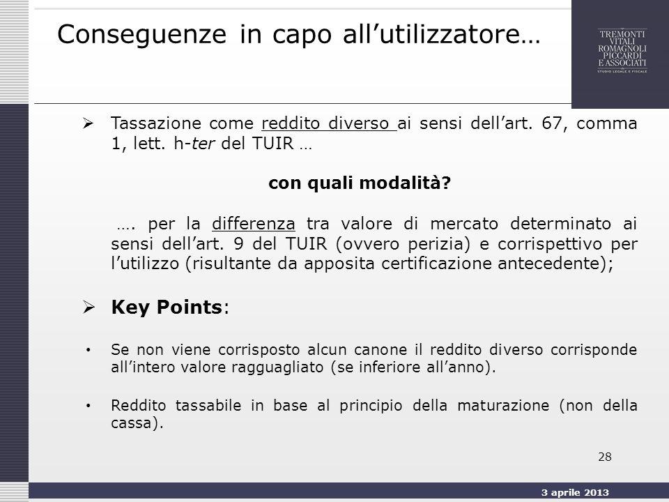 3 aprile 2013 28 Conseguenze in capo allutilizzatore… Tassazione come reddito diverso ai sensi dellart.