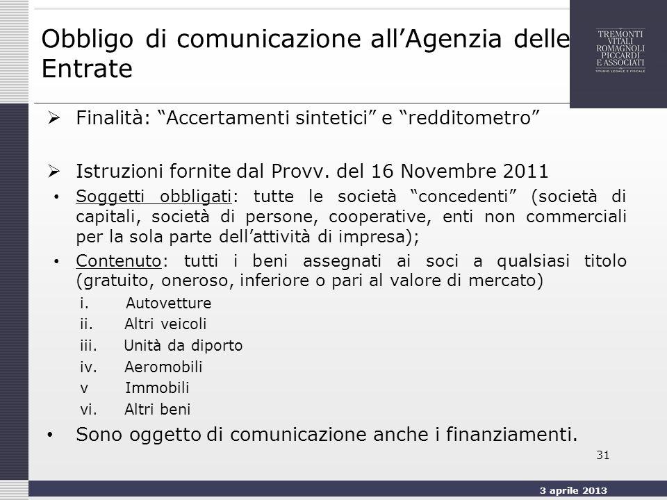 3 aprile 2013 31 Obbligo di comunicazione allAgenzia delle Entrate Finalità: Accertamenti sintetici e redditometro Istruzioni fornite dal Provv.